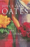 Oates, Joyce Carol: I'll Take You There