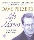 Pelzer, Dave: Dave Pelzer's Life Lessons: From a Man Who Knows
