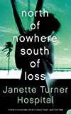 Janette Turner Hospital: North of Nowhere, South of Loss