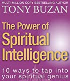 Buzan, Tony: The Power of Spiritual Intelligence: 10 Ways to Tap into Your Spiritual Genius