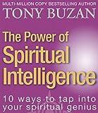 Buzan, Tony: The Power of Spiritual Intelligence: 10 Ways to Tap into Your Spiritual Genius