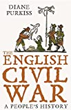 Purkiss, Diane: The English Civil War: A People's History