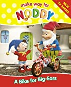 A Bike for Big-Ears (Make Way for Noddy) by…