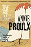 Proulx, Annie: THAT OLD ACE IN THE HOLE