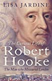 Jardine, Lisa: The Curious Life of Robert Hooke : The Man Who Measured London