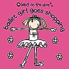 Ballet Girl Goes Shopping: Bk. 1 (Bang on…