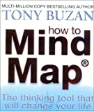 Buzan, Tony: How to Mind Map: Make the Most of Your Mind and Learn to Create, Organize and Plan