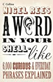 Rees, Nigel: A Word in Your Shell-Like: 6,000 Curious & Everyday Phrases Explained