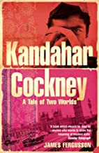 Kandahar Cockney: A Tale of Two Worlds by…