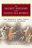 Balen, Malcolm: The Secret History of the South Sea Bubble: The World&#39;s First Great Financial Scandal