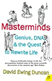 Ewing-Duncan, David: Masterminds: Genius, DNA, and the Quest to Rewrite Life