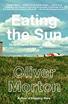 Eating the Sun : the everyday miracle of how…