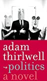 Adam Thirlwell: Politics: A Novel