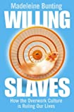 Bunting, Madeleine: Willing Slaves: How the Overwork Culture Is Ruling Our Lives