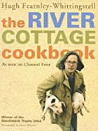 The River Cottage Cookbook by Hugh…