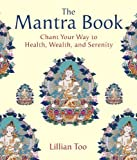 Too, Lillian: The Mantra Book: Chant Your Way to Health, Wealth and Serenity