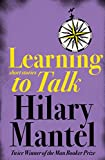 Mantel, Hilary: Learning to Talk: Short Stories