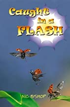 Caught in a Flash by Nic Bishop