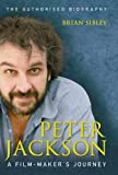 Sibley, Brian: Peter Jackson : A Film-Maker&#39;s Journey