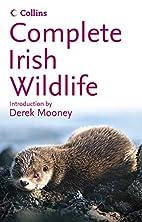 Complete Irish Wildlife (Collins Complete…