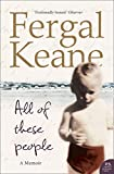 Keane, Fergal: All of These People: A Memoir