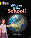 Sage, Alison: Where is My School?: Band 03/Yellow (Collins Big Cat)