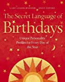 Goldschneider, Gary: The Secret Language of Birthdays: Unique Personality Guides for Every Day of the Year