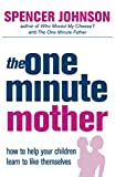 Johnson, Spencer: The One-minute Mother: How to Help Your Children Learn to Like Themselves (The One Minute Manager)