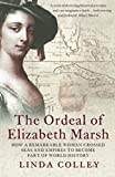 Linda Colley: The Ordeal of Elizabeth Marsh: How a Remarkable Woman Crossed Seas and Empires to Become Part of Wor