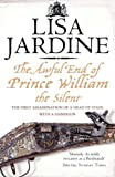 Jardine, Lisa: The Awful End of Prince William the Silent: The First Assassination of a Head of State with a Hand-Gun