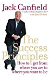 Canfield, Jack: The Success Principles: How to Get from Where You Are to Where You Want to Be. Jack Canfield with Janet Switzer