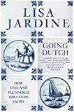 Jardine, Lisa: GOING DUTCH. How England Plundered Holland's Glory.