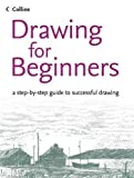 Robertson, Bruce: Drawing For Beginners: A Step-by-step Guide To Successful Drawing