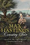 Hastings, Max: COUNTRY FAIR - Tales of the Countryside: Shooting and Fishing