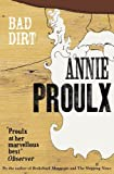 Proulx, Annie: Bad Dirt: v. 2: Wyoming Stories