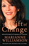 Williamson, Marianne: The Gift of Change : Spiritual Guidance for a Radically New Life