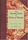 Matthews, John: The Secret Lives Of Elves & Faeries: From the Private Journal Of The Rev. Robert Kirk