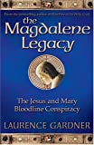 Gardner, Laurence: The Magdalene Legacy: The Jesus and Mary Bloodline Conspiracy  Revelations Beyond The Da Vince Code
