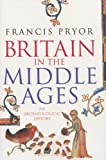 Pryor, Francis: Britain in the Middle Ages: An Archaeological History