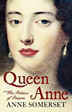 Queen Anne: The Politics of Passion by Anne…