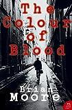 Moore, Brian: The Colour of Blood (Harper Perennial Modern Classics)
