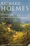 Holmes, Richard: Footsteps: Adventures of a Romantic Biographer
