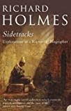 Holmes, Richard: Sidetracks: Explorations of a Romantic Biographer
