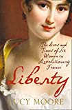 Moore, Lucy: Liberty: The Lives and Times of Six Women in Revolutionary France
