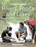 Baker, Nick: Habitat Explorer - Rivers, Ponds and Lakes