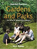 Baker, Nick: Habitat Explorer - Gardens and Parks