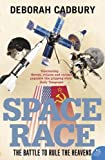 Deborah Cadbury: The Space Race: The Battle to Rule the Heavens