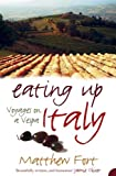 Fort, Matthew: Eating up Italy: Voyages on a Vespa