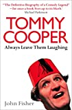 Fisher, John: Tommy Cooper: Always Leave Them Laughing: The Definitive Biography of a Comedy Legend