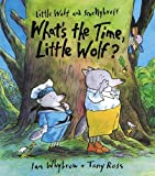 Whybrow, Ian: What's the Time, Little Wolf?: Badness for Beginners (Little Wolf and Smellybreff)